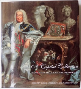 Photo of A Capital Collection. Houghton Hall And The Hermitage. by DUKELSKAYA, Larissa and Andrew MOORE (editors).