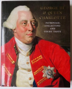 Photo of George III & Queen Charlotte. Patronage, Collecting And Court Taste. by ROBERTS, Jane (editor).