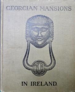Photo of Georgian Mansions In Ireland. by [GEORGIAN SOCIETY]. SADLEIR, Thomas U. and Page L. DICKINSON.